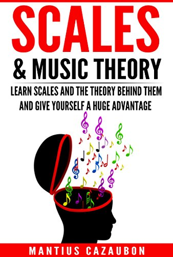 Pdf eBooks Scales & Music Theory: Learn Scales And The Theory Behind Them And Give Yourself A Huge Advantage