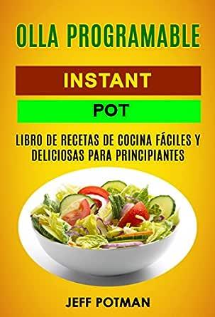 Olla programable: Libro de Recetas de Cocina Fáciles y Deliciosas para Principiantes (Instant Pot) eBook: Potman, Jeff, Sánchez, Gerardo: Amazon.es: Tienda Kindle