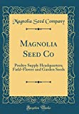 Amazon / Forgotten Books: Magnolia Seed Co Poultry Supply Headquarters Field - Flower and Garden Seeds Classic Reprint (Magnolia Seed Company)