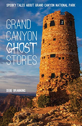 Grand Canyon Ghost Stories: Spooky Tales About Grand Canyon National Park