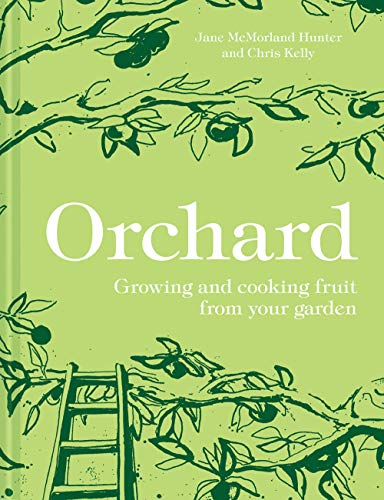 Orchard: Growing and cooking fruit from your garden by Jane McMorland-Hunter, Chris Kelly