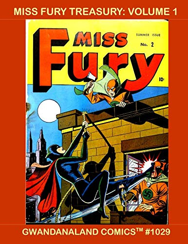 - Miss Fury Treasury: Volume 1: Gwandanaland Comics #1029 -- She's The Sultry Sentinel - The Cat-Like Crimefighter!  Thrilling Stories from the 1940s