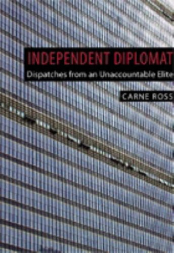 Independent Diplomat: Dispatches from an Unaccountable Elite (Crisis in World Politics) (Crisis in World Politics S.) Carne Ross
