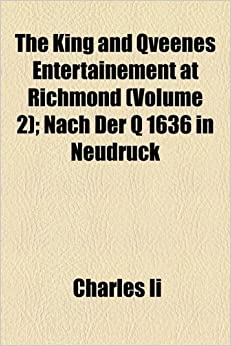 Book The King and Qveenes Entertainement at Richmond (Volume 2): Nach Der Q 1636 in Neudruck