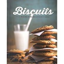 Biscuits: Plus de 70 recettes de biscuits traditionnels et originaux