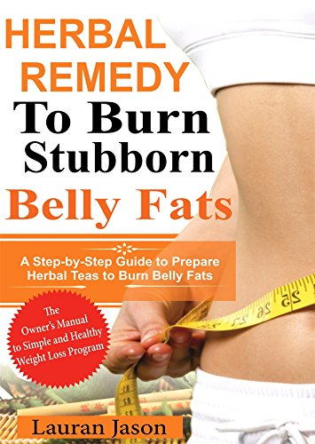 Herbal Remedy To Burn Stubborn Fats: A Step-by-Step Guide to Prepare Herbal Teas to Burn Belly Fats