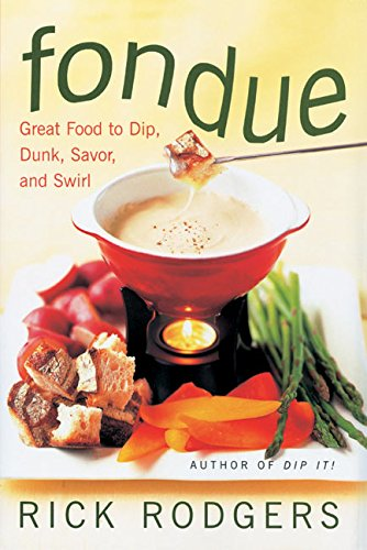 Recipes For Fondue (Fondue: Great Food To Dip, Dunk, Savor, And Swirl)