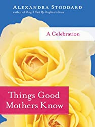 Things Good Mothers Know: A Celebration