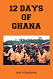 12 Days of Ghana, Dot Henderson, 141841381X
