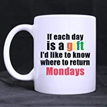 Funny Simple Design Coffee Mug or Tea Cup, Cool Birthday Gift - If Each Day Is a Gift I'd Like to Know Where to Return Mondays