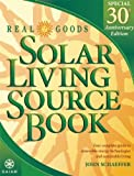 Real Goods Solar Living Source Book--Special 30th Anniversary Edition: Your Complete Guide to Renewable Energy Technologies and Sustainable Living