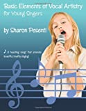 Basic Elements of Vocal Artistry for Young Singers, Sharon Pesenti, 1467061433