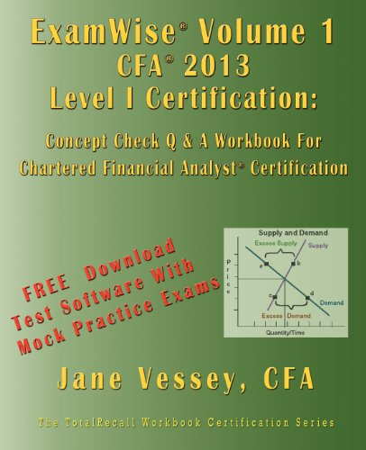 ExamWise  Volume 1 For 2013 CFA Level I Certification The First Candidates Question and Answer Workbook For Chartered Financial Analyst (with Download Practice Exam Software)