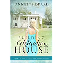 Building Celebration House (The Celebration House Trilogy Book 1)