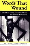Words That Wound, Mari J. Matsuda and Charles R. Lawrence, 0813384281