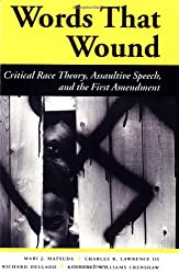 Words That Wound: Critical Race Theory, Assaultive Speech, And The First Amendment (New Perspectives on Law, Culture, & Society)