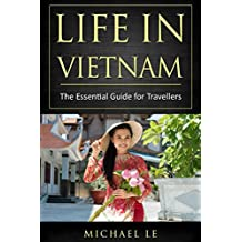 Life In Vietnam: The Essential Guide for Travellers