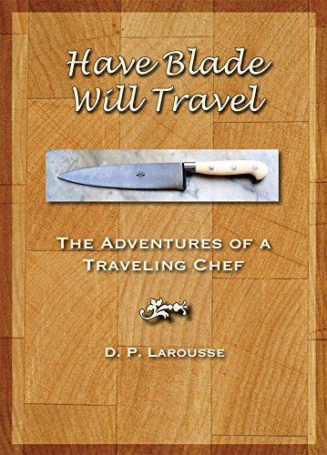 Have Blade Will Travel: The adventures of a traveling chef