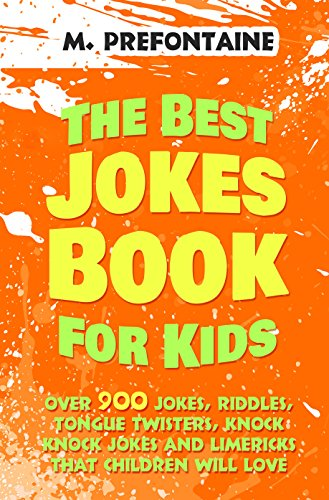 The Best Jokes Book For Kids: Over 900 Jokes, Riddles, Tongue Twisters, Knock Knock Jokes and Limericks That Children Will Love