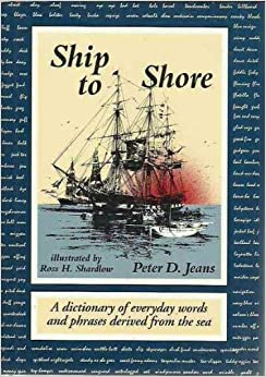 Ship to Shore: A Dictionary of Everyday Words and Phrases Derived from the Sea by Peter D. Jeans (1993-11-03)