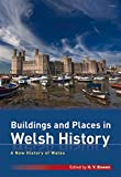 A New History of Wales : Buildings and Places in Welsh History, Bowen, H. V., 1848516606
