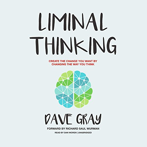 Liminal Thinking: Create the Change You Want by Changing the Way You Think by Blackstone Audio, Inc.