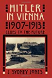 Hitler in Vienna, 1907-1913, J. Sydney Jones, 081541191X