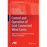 Control and Operation of Grid-Connected Wind Farms: Major Issues, Contemporary Solutions, and Open Challenges (Advances in Industrial Control)