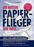 Die besten Papierflieger der Welt: Alles was man wissen muss