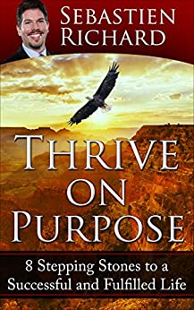 Thrive on Purpose: 8 Stepping Stones to a Succesful And Fulfilled Life by [Richard, Sebastien]