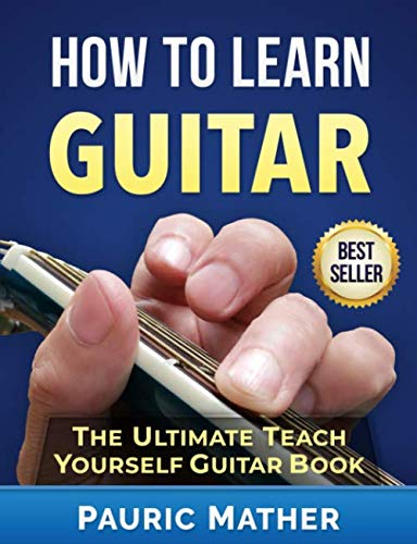 How To Learn Guitar: The Ultimate Teach Yourself Guitar Book (Learn To Play Country Music On Guitar)
