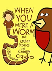 When You Were a Worm (and Other Stories and Creepy Crawlies!): Funny, Read-aloud Animal Stories for Parents to Read to/with Children Aged 5 to Infinity (When You Were a... Book 1)