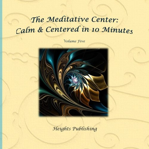 Calm & Centered in 10 Minutes The Meditative Center Volume Five: Exceptionally beautiful birthday gift, in Novelty & More, brief meditations, calming ... birthday card, in Office, in All Departments