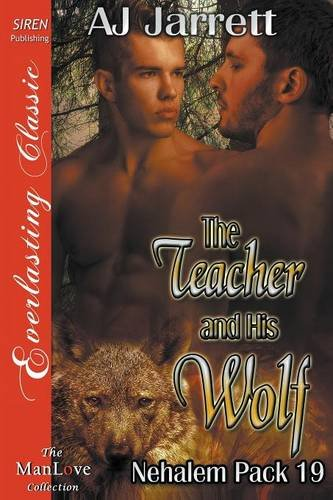 Download The Teacher and His Wolf [Nehalem Pack 19] (Siren Publishing Everlasting Classic ManLove) pdf