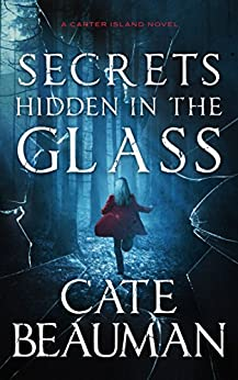 Secrets Hidden In The Glass: A Carter Island Novel by [Beauman, Cate]