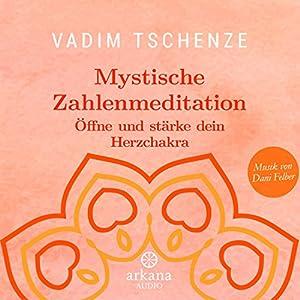 Mystische Zahlenmeditation: Öffne und stärke dein Herzchakra Hörbuch