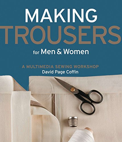 Making Trousers for Men & Women: A Multimedia Sewing Workshop by Creative Publishing International