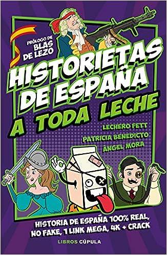 Historietas de España a toda leche (Humor): Amazon.es: Fett, Lechero, Benedicto, Patricia, Mora, Ángel: Libros