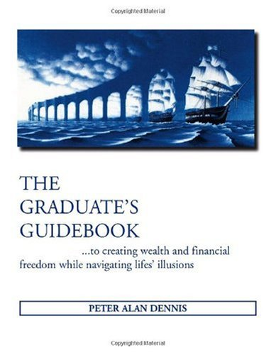 The Graduate's Guidebook to Creating Wealth and Financial Freedom While Navigating Life's Illusions pdf epub