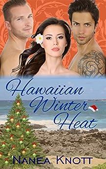 Hawaiian Winter Heat: An MMF Erotic Romance by [Knott, Nanea]