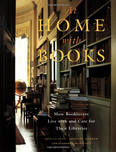 At Home with Books: How Booklovers Live with and Care for Their Libraries by Potter Style
