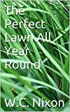the perfect lawn all year round 2017 update lawn renovation lawn fertilizing and lots more