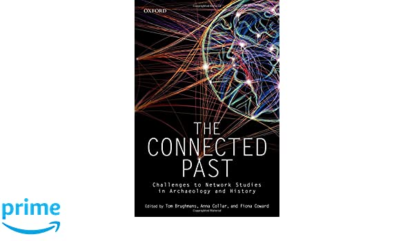 The connected past : challenges to network studies in archaeology and history