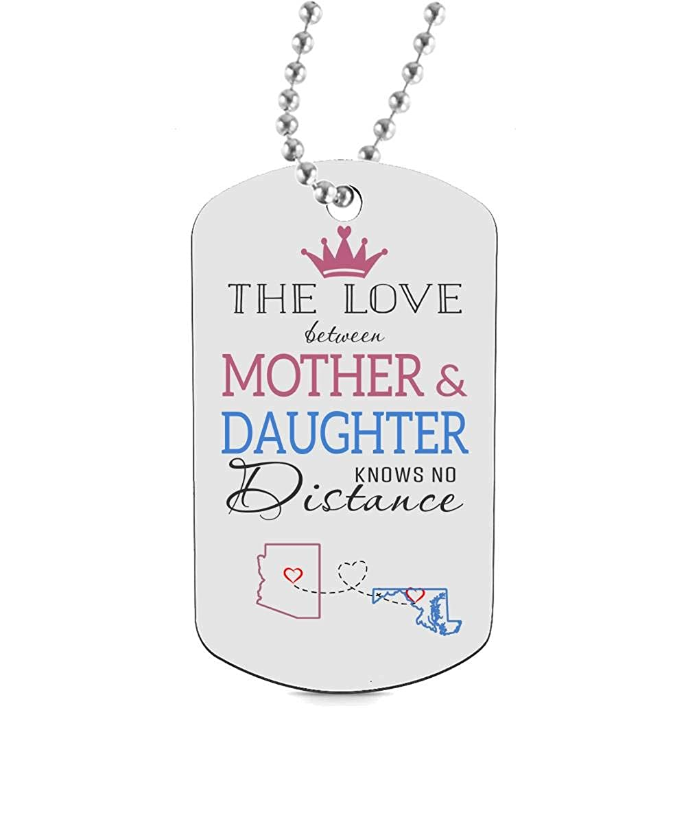 HusbandAndWife Funny Dog Tags for Daughter Two State Arizona AZ Maryland MD The Love Between Mother /& Daughter Knows No Distance Best Daughter Necklaces Jewelry Gift