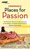 Frommers/AARP Places for Passion: The 75 Most Romantic Destinations in the World - and Why Every Couple Needs to Get Away