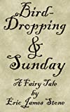 Bird-Dropping and Sunday: A Fairy Tale