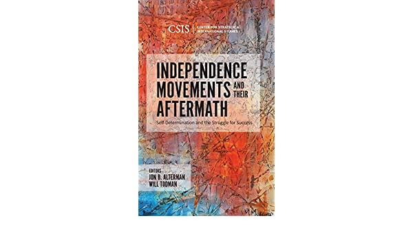 Self-Determination and the Struggle for Success Independence Movements and Their Aftermath