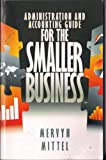Small Business Accounting And Administration Guide – A Handbook Covering Basics, Startup, Planning, Books, Economics, Development,  Finance, Management, ... Record Keeping, Bookkeeping, Operations