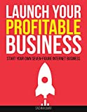 LAUNCH YOUR OWN ONLINE PROFITABLE BUSINESS: Start Your Own Seven-Figure Internet Business By Creating And Selling Information Online