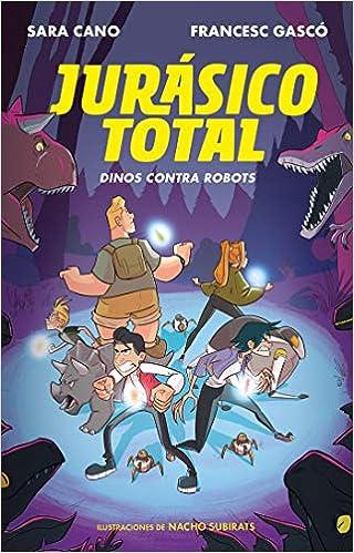 Jurásico total: Dinos contra robots / Total Jurassic: Dinos Against Robots (Serie Jurásico Total) (Spanish Edition): SARA CANO: 9788420487328: Amazon.com: ...
